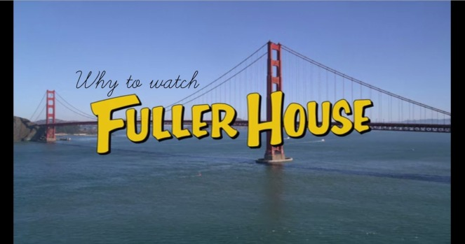 why to watch fuller house